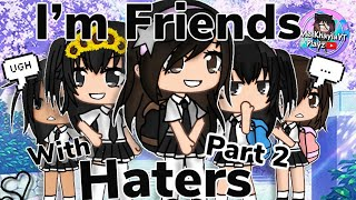 I'm Friends With Haters Part 2 | Based on A True Story | Gacha Life Mini Movie