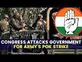 Congress attacks government for armys PoK strike | NewsX