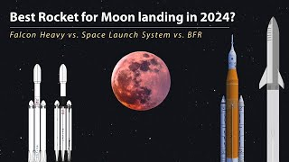 SpaceX BFR & FH vs. SLS, which is the best for Moon landing in 2024?