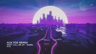 mabel-dont-call-me-up-aux-fox-remix.jpg