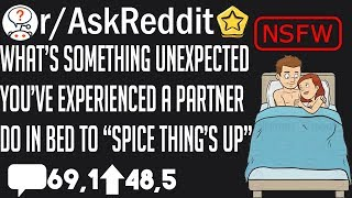 What's something unexpected you've experienced a partner do in bed to spice thing's up - r/AskReddit