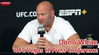 Dana White Post-Fight Press Conference   UFC Vegas 12