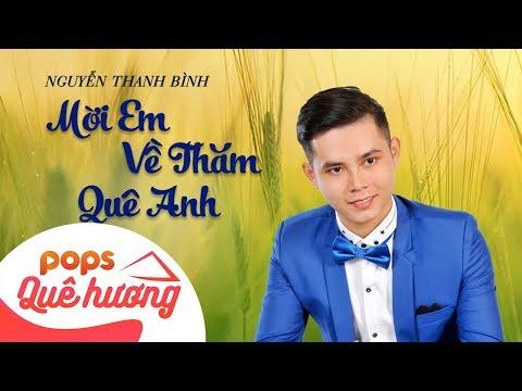Mời Em Về Thăm Quê Anh | Nguyễn Thanh Bình