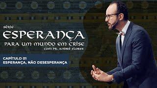 17/04/21 - ESPERANÇA, NÃO DESESPERANÇA | Pr. André Flores