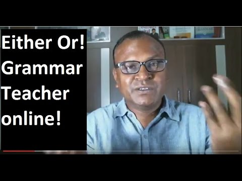 Either Or! Grammar Teacher online! Indian English Teacher!
