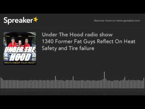 1340 Former Fat Guys Reflect On Heat Safety and Tire failure