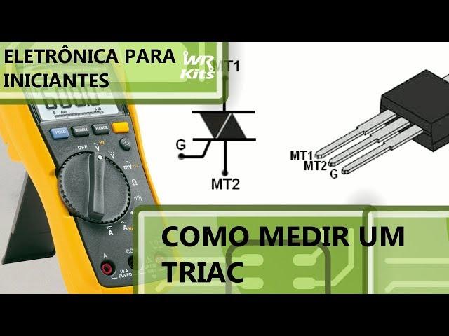 COMO MEDIR TRIACs | Eletrônica para Iniciantes #101