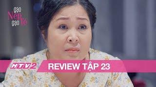 (Review) GẠO NẾP GẠO TẺ - Tập 23   Mặc Hương khóc nghẹn, bà Mai vẫn bênh vực Hân