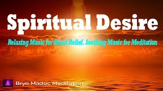 Relaxing Music for Stress Relief, Soothing Music for Meditation, Energy, Spiritual Desire