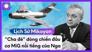 """Lịch Sử Mikoyan - """"Cha Đẻ"""" Dòng Chiến Đấu Cơ MiG Nổi Tiếng Của Nga"""