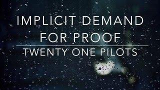 implicit demand for proof - twenty one pilots // lyrics