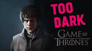 Scenes Too Dark for Game of Thrones