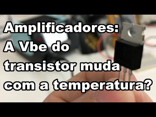 TENSÃO VBE: DICA EXCELENTE PARA O SEU PROJETO DE AMPLIFICADOR!