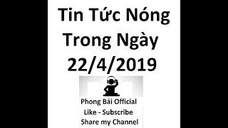 Tin Tức An Ninh Ngày 22/4/2019