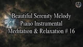 One Hour of Beautiful Serenity Melody Piano Instrumental Music # 16