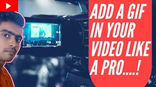 How to add a gif in your videos like a pro....!