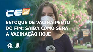 Estoque de vacina perto do fim: Saiba como será a vacinação hoje em Fortaleza