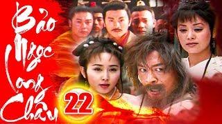 Bảo Ngọc Long Châu - Tập 22   Phim Kiếm Hiệp Trung Quốc Hay Mới Nhất 2018 - Phim Bộ Thuyết Minh