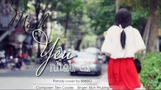BB&BG : Mình Yêu Nhau Đi [Parody][Official]