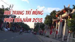 Phật Đản 2018 - Ngắm Quang Cảnh Đường Phố Huế Được Trang Trí Mừng Đại Lễ | Travel In Hue Vietnam