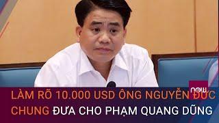 Cập nhật mới nhất vụ ông Nguyễn Đức Chung: Làm rõ 10.000 USD đưa cho Phạm Quang Dũng | VTC Now