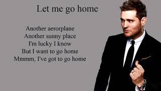 let me go home - Michael Buble (Lyrics)