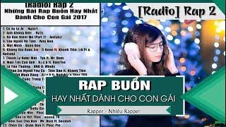 [Radio] RAP 2 - Những Bài Rap Buồn Hay Nhất Dành Cho Con Gái 2017 (Nhạc Rap Tuyển Chọn)