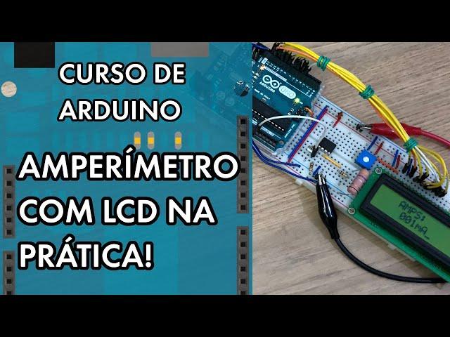 AMPERÍMETRO PRÁTICO COM LCD | Curso de Arduino #278