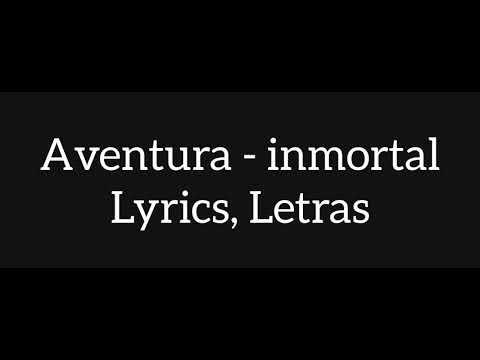 Aventura - Inmortal (letras) 2019
