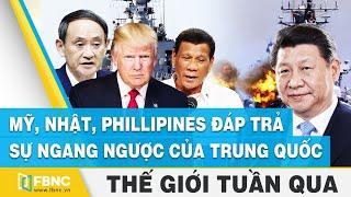 Tin thế giới nổi bật trong tuần | Mỹ, Nhật, Philippines đáp trả sự ngang ngược của Trung Quốc | FBNC