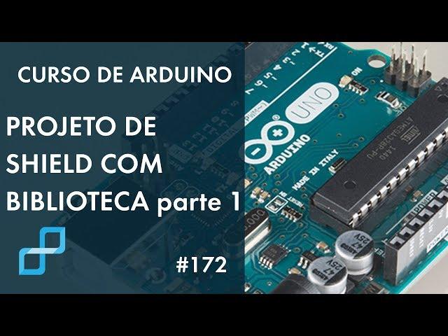 PROJETO DE SHIELD COM BIBLIOTECA (p1) | Curso de Arduino #172
