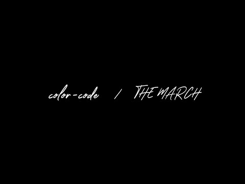 color-code /「THE MARCH」MV (Stay home ver.)