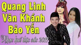 Những Ca Khúc Nhạc Huế Mới Hay Nhất 2017 | Quanh Linh, Vân Khánh, Bảo Yến