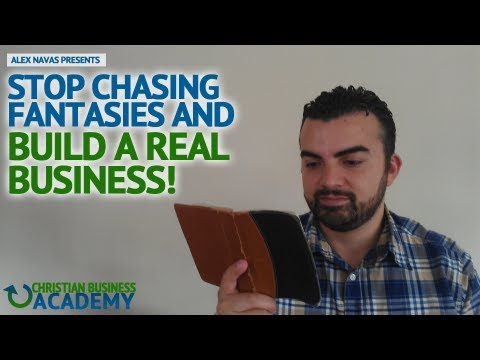 Christian Entrepreneurs - Stop Chasing Fantasies And Build A Real Business