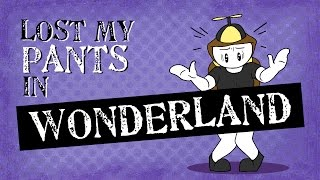 LOST MY PANTS IN WONDERLAND