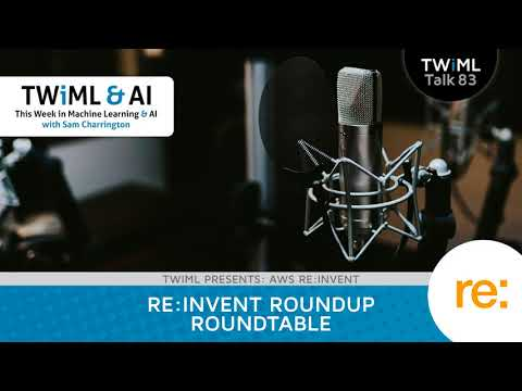 re:Invent Roundup Roundtable with Sam Charrington, Dave McCrory, Lawrence Chung