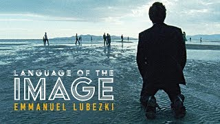 Language of the Image: Emmanuel Lubezki