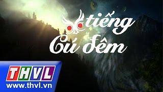THVL   Tiếng cú đêm - Tập 34 (tập cuối)