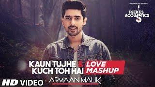 Kaun Tujhe – Kuch Toh Hai Mashup – Armaan Malik