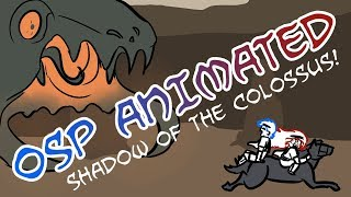 OSP ANIMATED: Shadow of the Colossus!