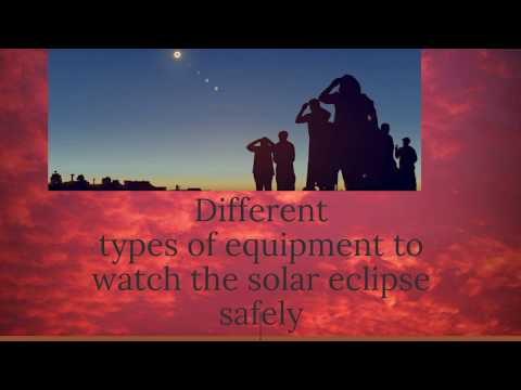 Different types of equipment to watch the solar eclipse safely