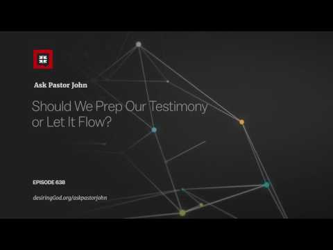Should We Prep Our Testimony or Let It Flow? // Ask Pastor John
