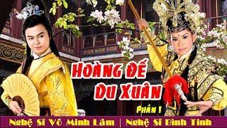 Cải lương | HOÀNG ĐẾ DU XUÂN phần 1 | Võ Minh Lâm & Bình Tinh | Miếu Bà Tây A