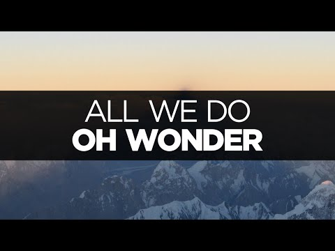 [LYRICS] Oh Wonder - All We Do