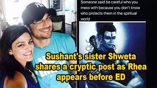 Sushant's sister Shweta shares a cryptic post as Rhea appe..