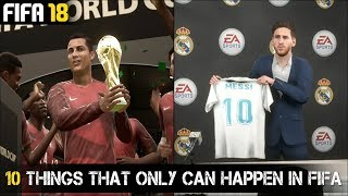 10 THINGS THAT ONLY CAN HAPPEN IN FIFA!! | Ft. Messi to Real Madrid...etc