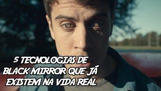 5 Tecnologias de Black Mirror que já Existem na Vida Real