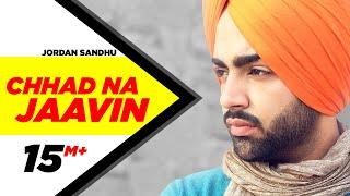 Chhad Na Jaavin – Jordan Sandhu