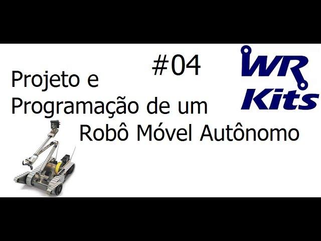 PROJETO E PROGRAMAÇÃO DE UM ROBÔ MÓVEL AUTÔNOMO - Vídeo Aula #04