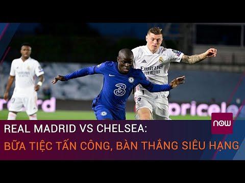 Kết quả Champions League Real Madrid Vs Chelsea: Bữa tiệc tấn công, bàn thắng siêu hạng   VTC Now